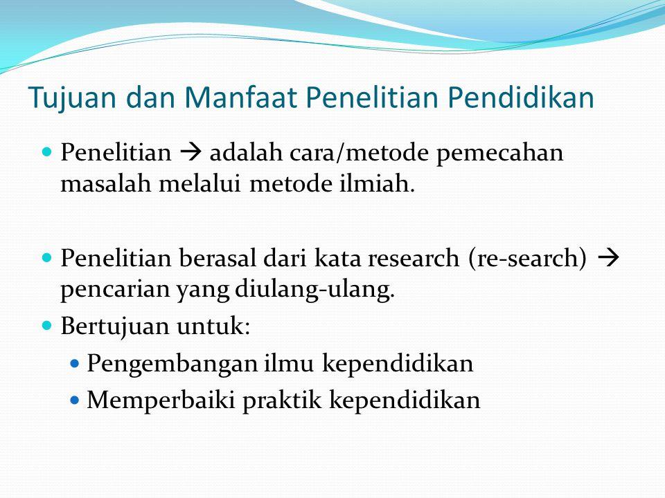 Tujuan dan Manfaat Penelitian Pendidikan Penelitian  adalah cara/metode pemecahan masalah melalui metode ilmiah. Penelitian berasal dari kata researc