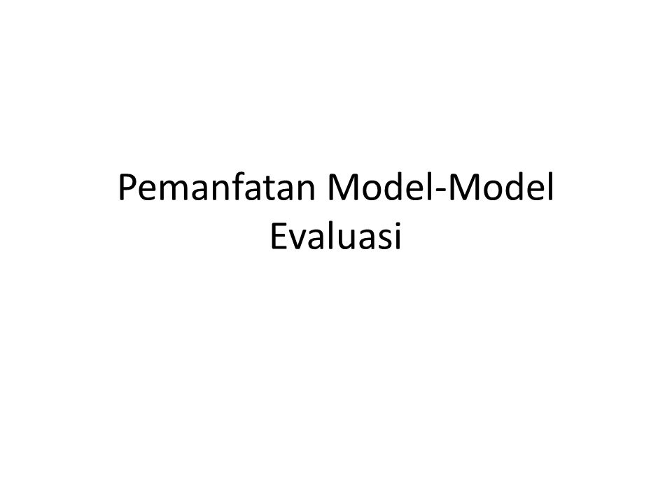 Model evaluasi CIPP a.Contect evaluation to serve planning decision.