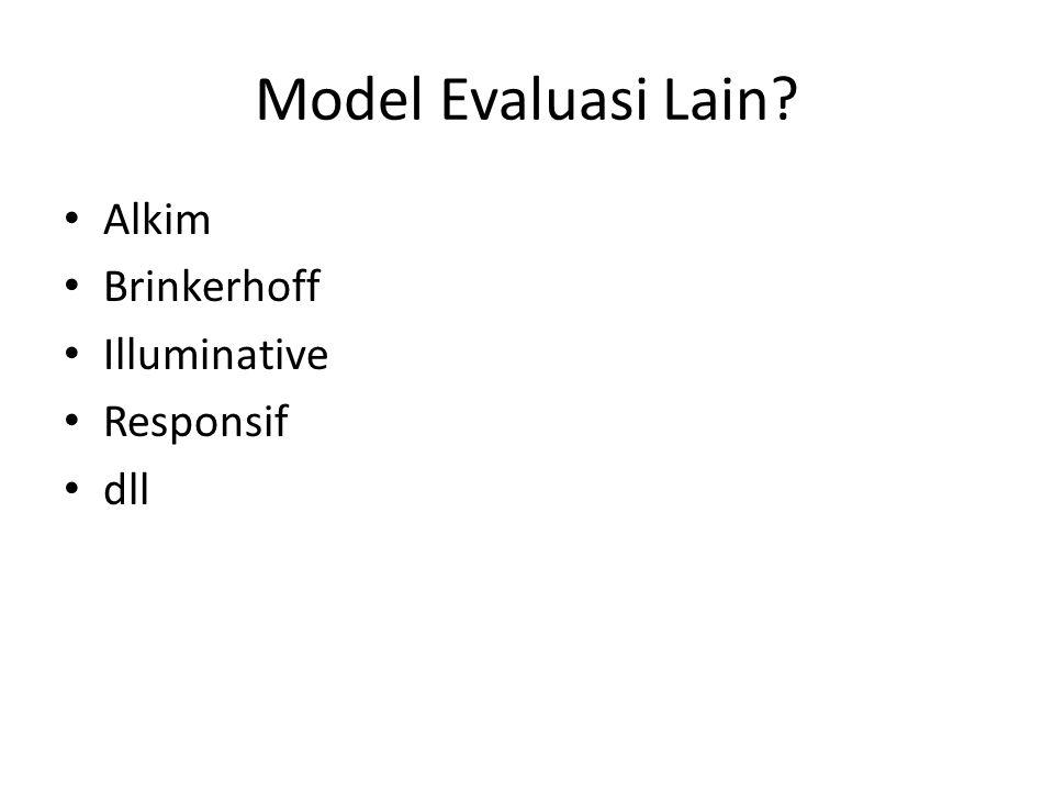 Model Evaluasi Lain? Alkim Brinkerhoff Illuminative Responsif dll