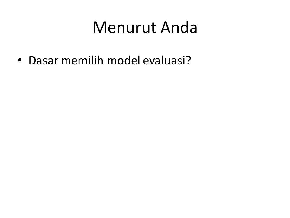 Menurut Anda Dasar memilih model evaluasi?