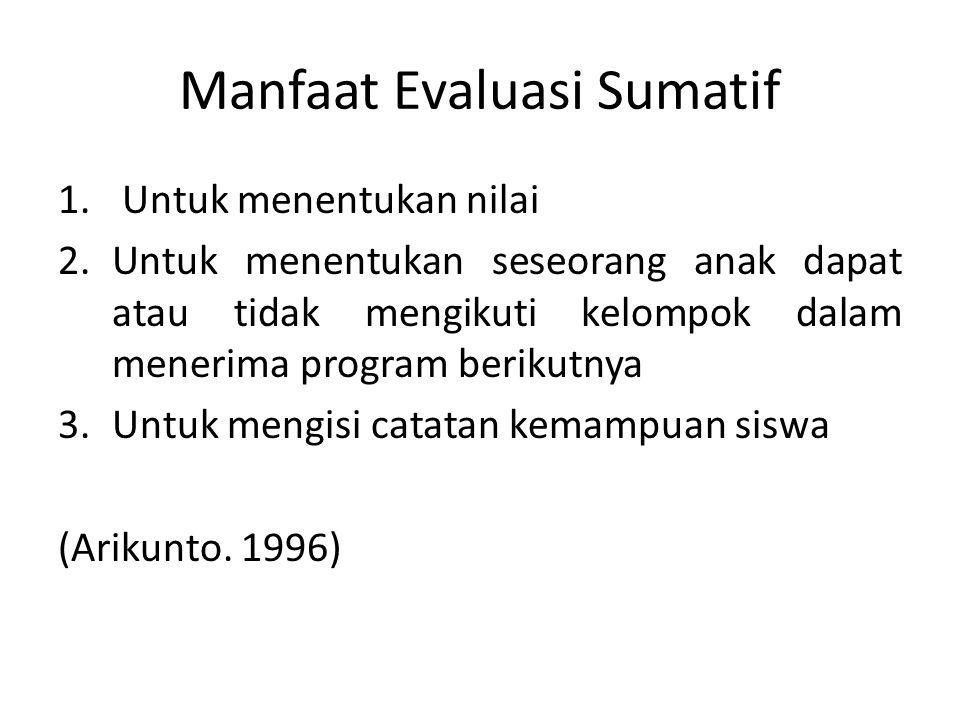 Manfaat Evaluasi Sumatif 1. Untuk menentukan nilai 2.Untuk menentukan seseorang anak dapat atau tidak mengikuti kelompok dalam menerima program beriku