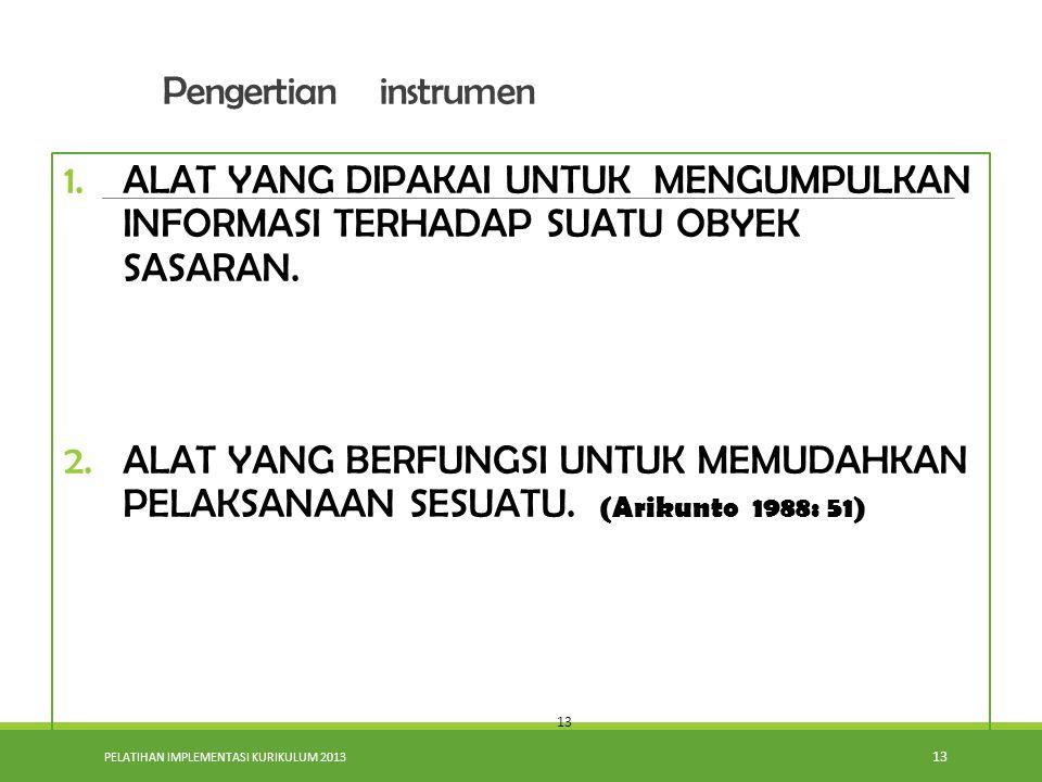 PELATIHAN IMPLEMENTASI KURIKULUM 2013 13 1.ALAT YANG DIPAKAI UNTUK MENGUMPULKAN INFORMASI TERHADAP SUATU OBYEK SASARAN. 2.ALAT YANG BERFUNGSI UNTUK ME