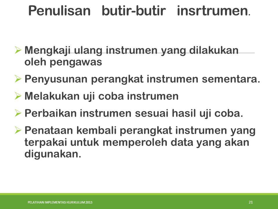 PELATIHAN IMPLEMENTASI KURIKULUM 2013 21  Mengkaji ulang instrumen yang dilakukan oleh pengawas  Penyusunan perangkat instrumen sementara.  Melakuk