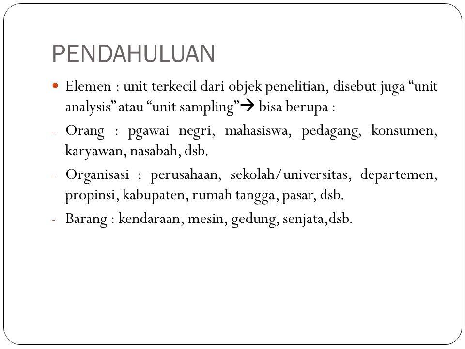 """PENDAHULUAN Elemen : unit terkecil dari objek penelitian, disebut juga """"unit analysis"""" atau """"unit sampling""""  bisa berupa : - Orang : pgawai negri, ma"""