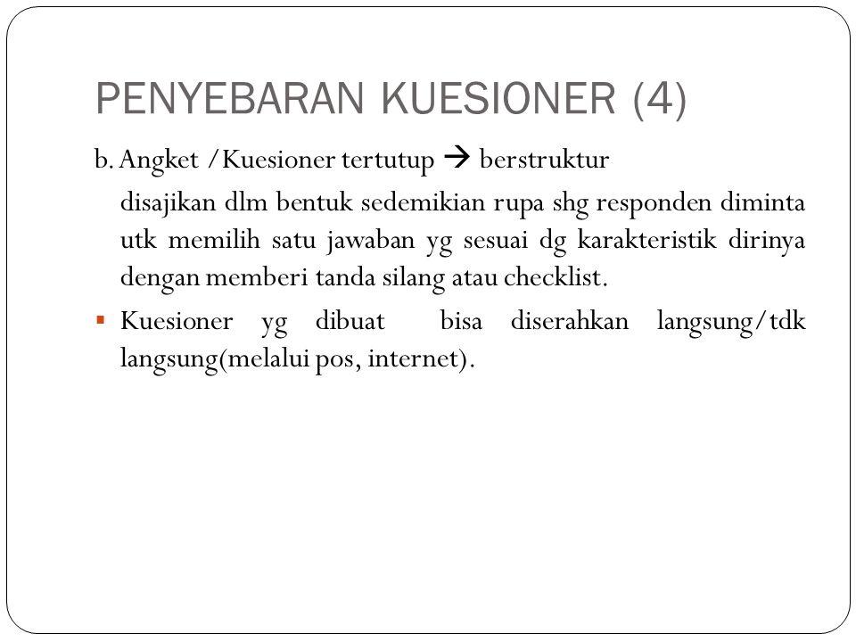 PENYEBARAN KUESIONER (4) b. Angket /Kuesioner tertutup  berstruktur disajikan dlm bentuk sedemikian rupa shg responden diminta utk memilih satu jawab