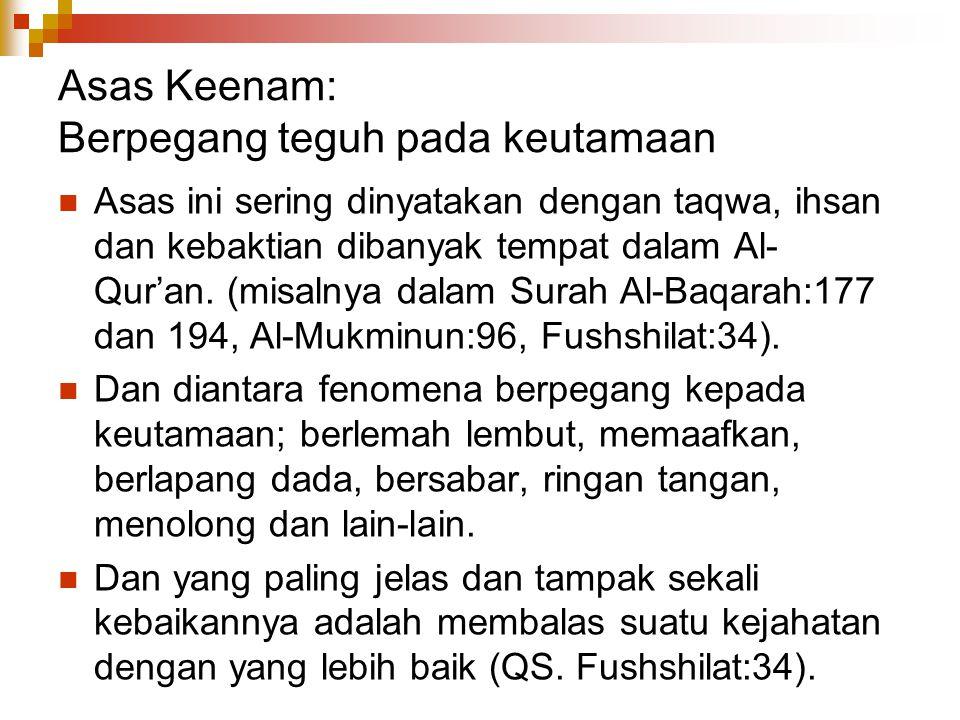 Asas Keenam: Berpegang teguh pada keutamaan Asas ini sering dinyatakan dengan taqwa, ihsan dan kebaktian dibanyak tempat dalam Al- Qur'an. (misalnya d