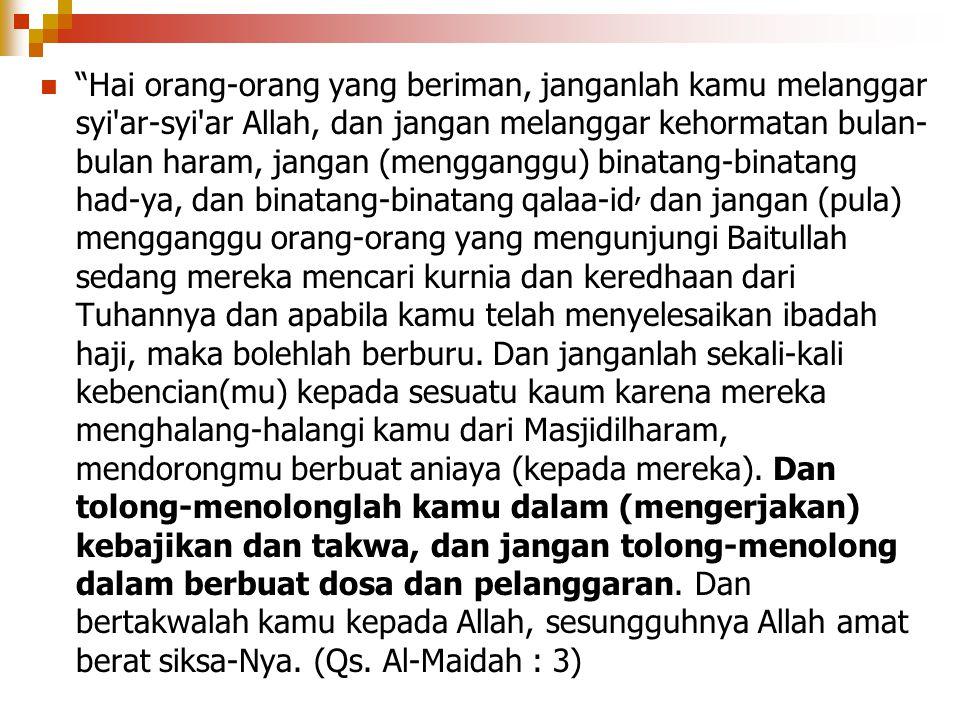 """""""Hai orang-orang yang beriman, janganlah kamu melanggar syi'ar-syi'ar Allah, dan jangan melanggar kehormatan bulan- bulan haram, jangan (mengganggu) b"""