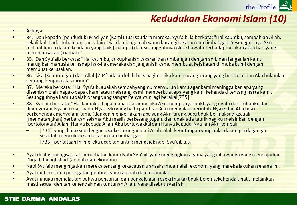 STIE DARMA ANDALAS Kedudukan Ekonomi Islam (9) Padahal ajaran tentang muamalah ekonomi ini telah dibawa oleh para Rasul terdahulu. Sebagaimana firman