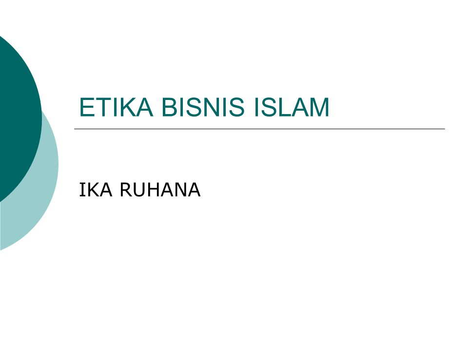 ETIKA BISNIS ISLAM IKA RUHANA