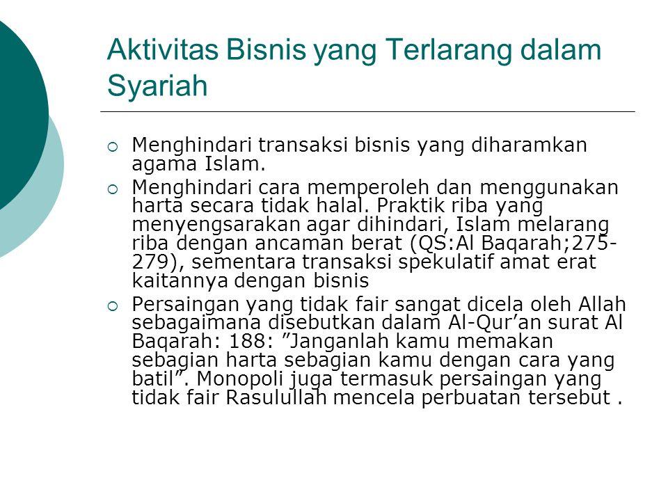 Aktivitas Bisnis yang Terlarang dalam Syariah  Menghindari transaksi bisnis yang diharamkan agama Islam.  Menghindari cara memperoleh dan menggunaka