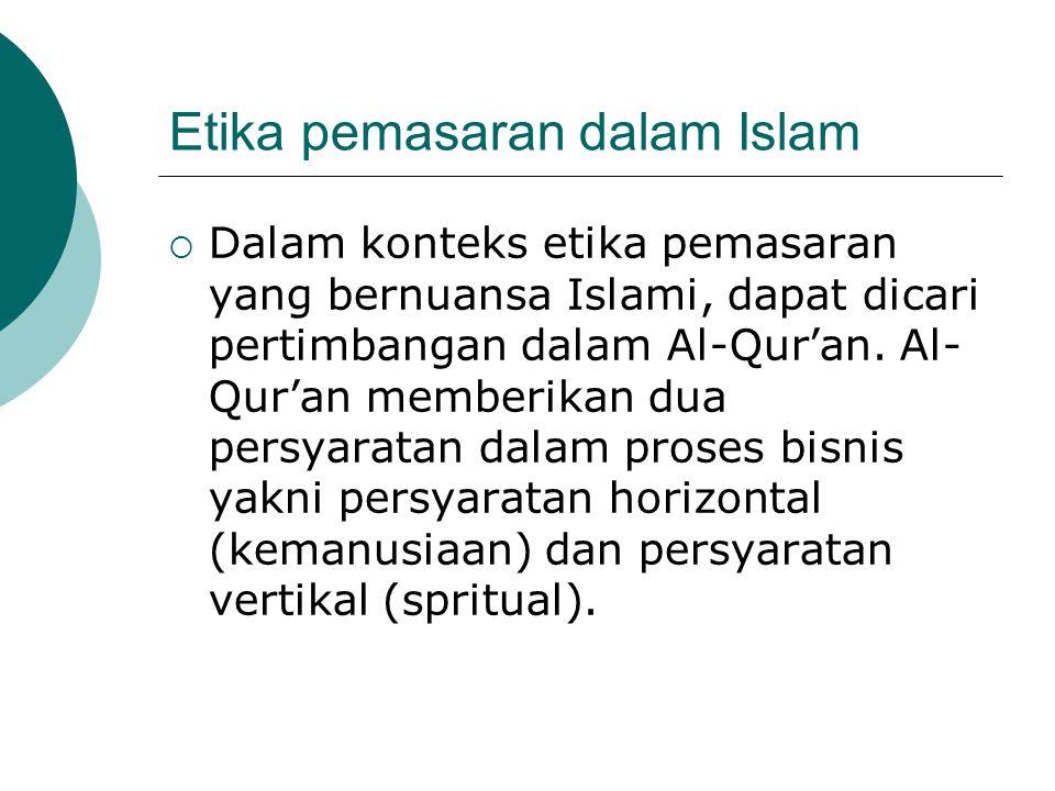 Etika pemasaran dalam Islam  Dalam konteks etika pemasaran yang bernuansa Islami, dapat dicari pertimbangan dalam Al-Qur'an. Al- Qur'an memberikan du