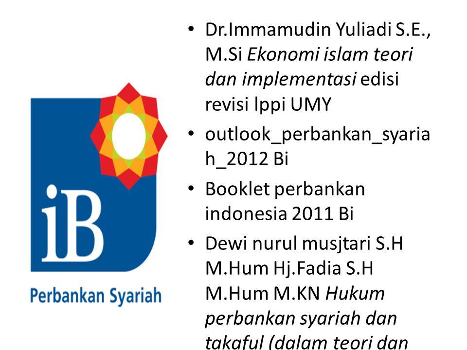 REFERENSI Dr.Immamudin Yuliadi S.E., M.Si Ekonomi islam teori dan implementasi edisi revisi lppi UMY outlook_perbankan_syaria h_2012 Bi Booklet perban