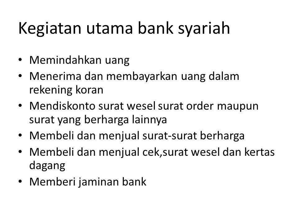 Kegiatan utama bank syariah Memindahkan uang Menerima dan membayarkan uang dalam rekening koran Mendiskonto surat wesel surat order maupun surat yang