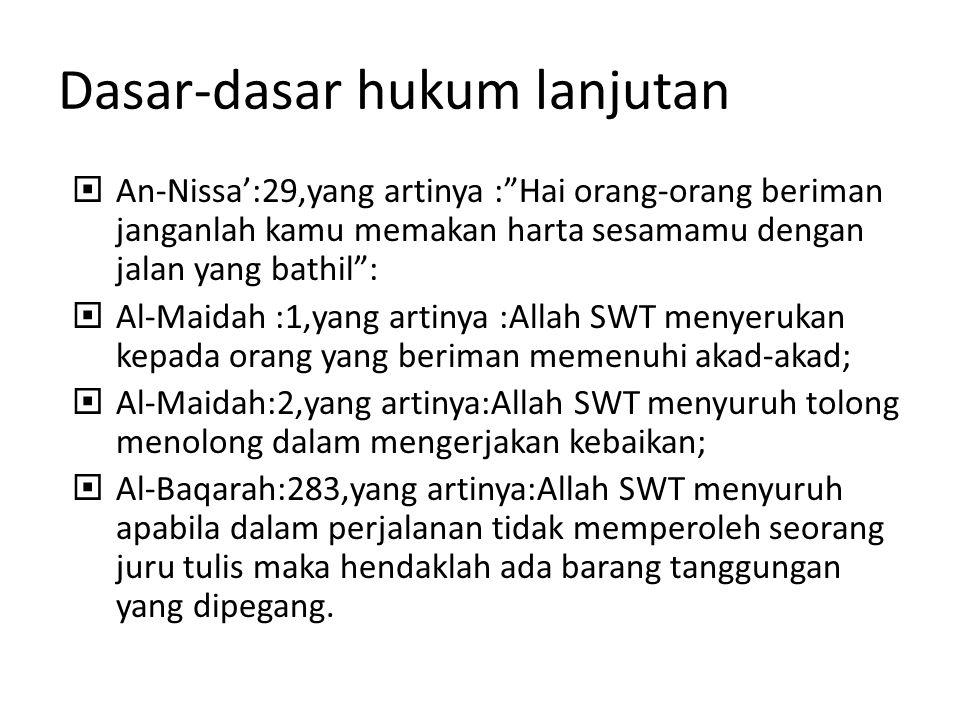 "Dasar-dasar hukum lanjutan  An-Nissa':29,yang artinya :""Hai orang-orang beriman janganlah kamu memakan harta sesamamu dengan jalan yang bathil"":  Al"