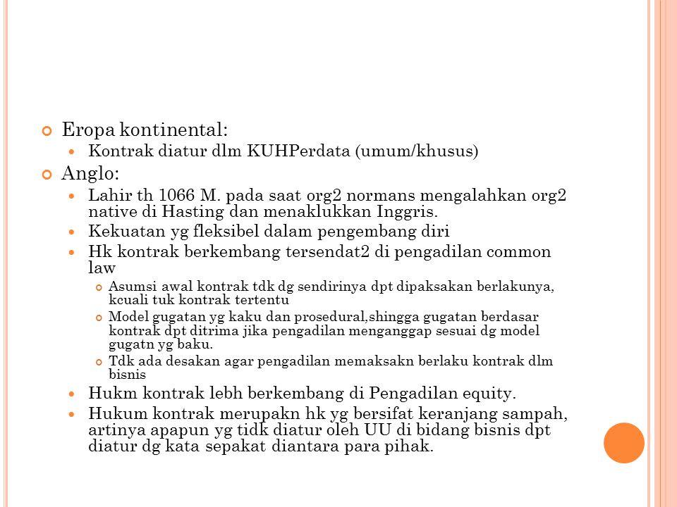 Eropa kontinental: Kontrak diatur dlm KUHPerdata (umum/khusus) Anglo: Lahir th 1066 M.