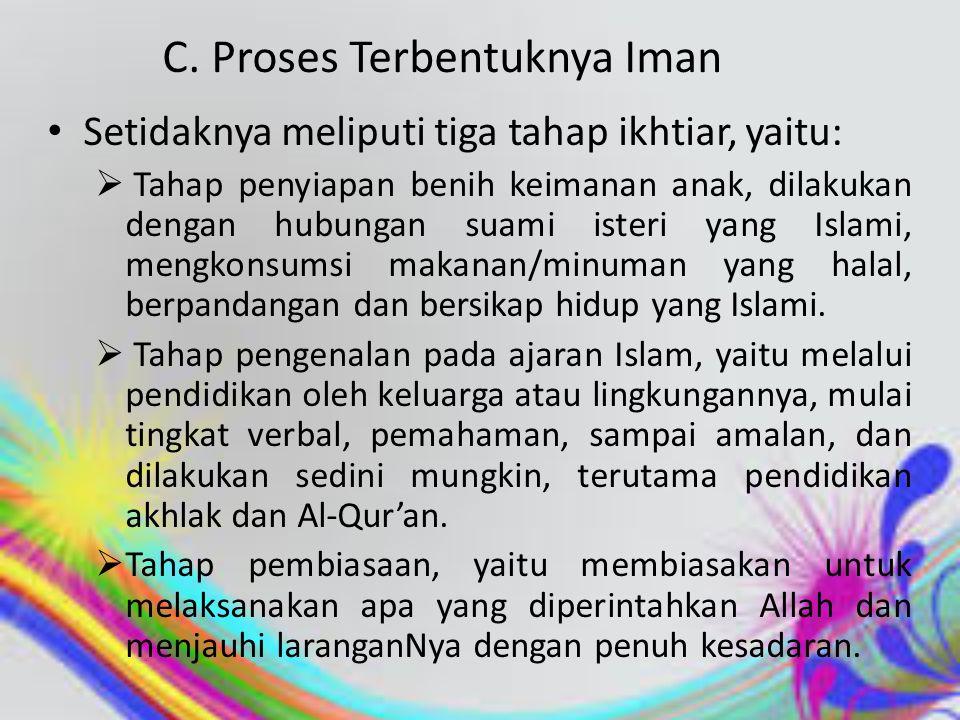 B. Wujud Iman  Karena iman itu bukan hanya suatu kepercayaan, tetapi adalah keyakinan yang mendorong perbuatan baik, maka wujud iman adalah dilaksana