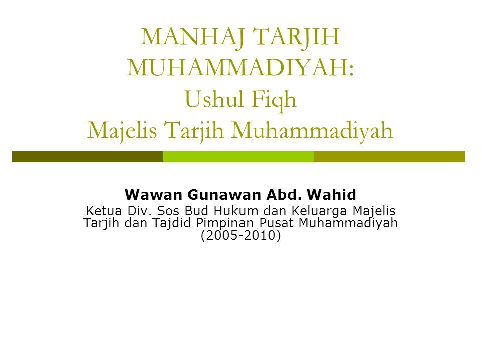 MANHAJ TARJIH MUHAMMADIYAH: Ushul Fiqh Majelis Tarjih Muhammadiyah Wawan Gunawan Abd.