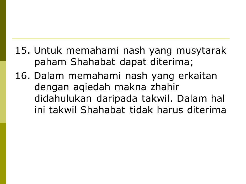 13. Dalam bidang ibadah yang ketentuan- ketentuannya dari al-Quran dan as- Sunnah, pemahamannya dapat dilakukan dengan mnggunakan akal sepanjang diket