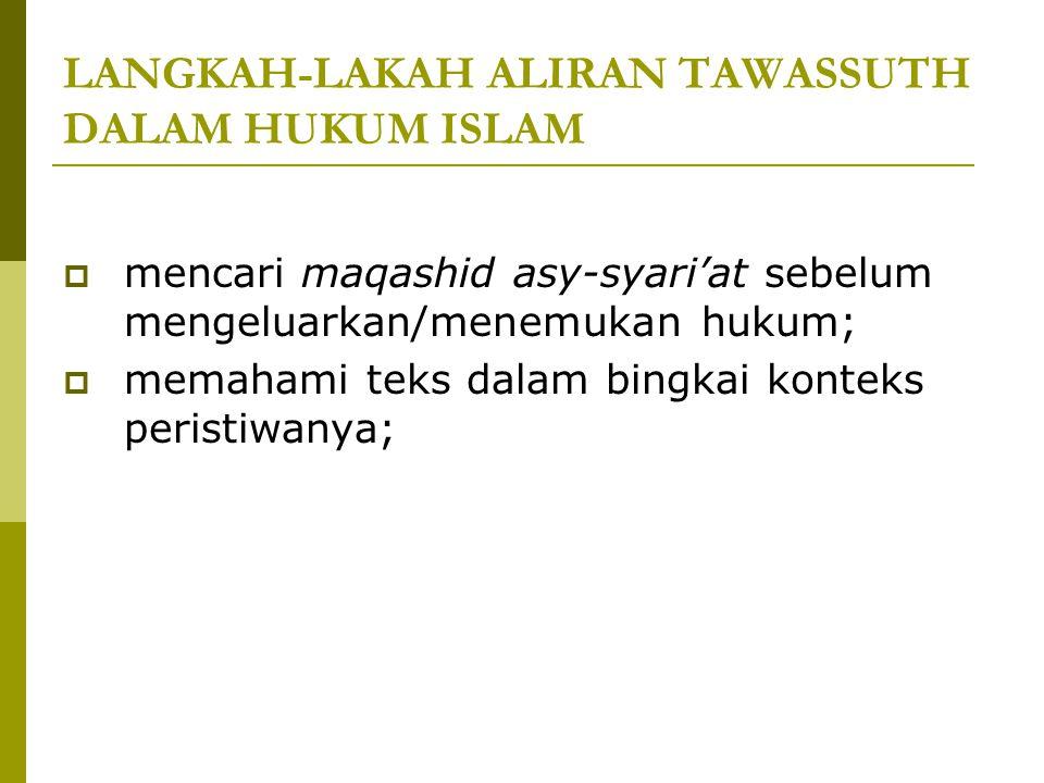 PRINSIP ALIRAN TAWASSUTH DALAM HUKUM ISLAM  meyakini hikmatu tasyri' yang membawa kemaslahatan;  menggabungkan antara teks denan hikmatutasyri' seca