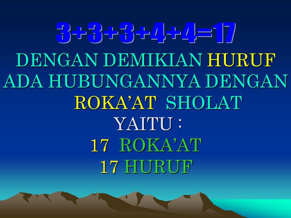 DENGAN DEMIKIAN HURUF ADA HUBUNGANNYA DENGAN ROKA'AT SHOLAT YAITU : 17 ROKA'AT 17 HURUF