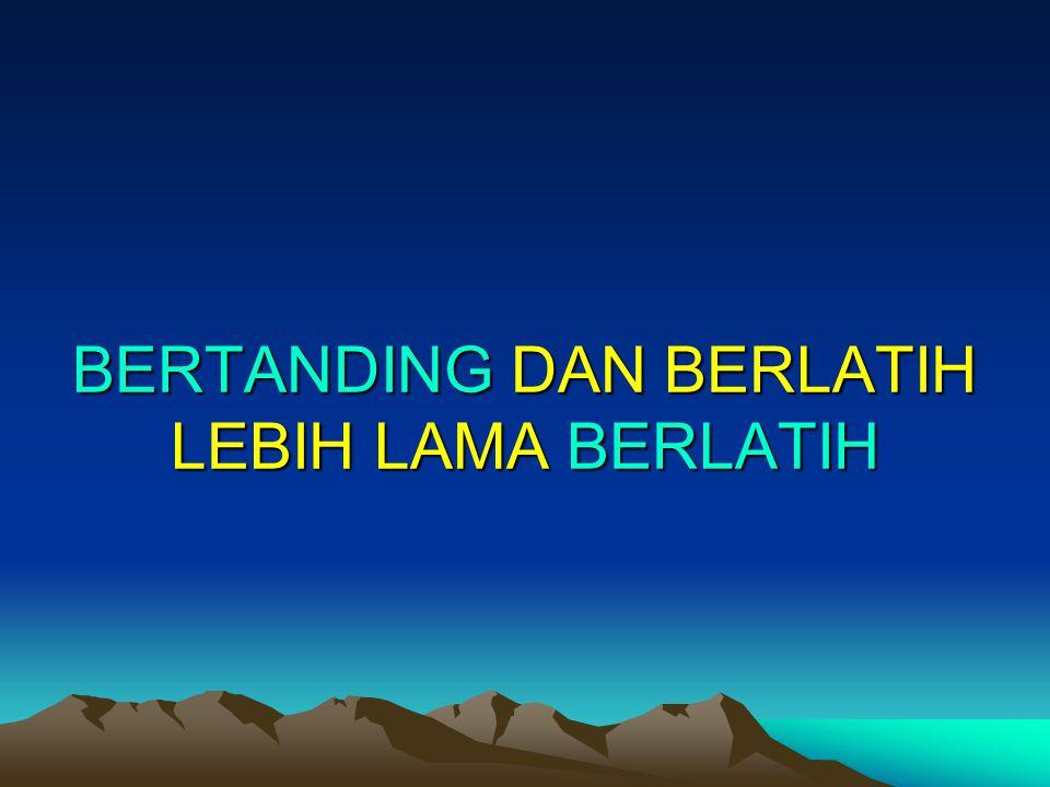 BERTANDING DAN BERLATIH LEBIH LAMA BERLATIH