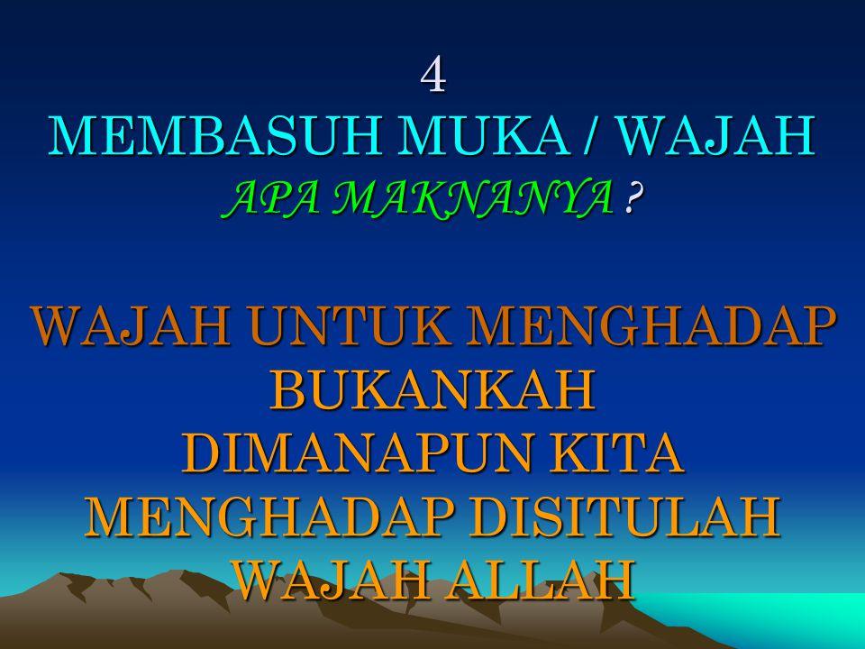 4 MEMBASUH MUKA / WAJAH APA MAKNANYA .