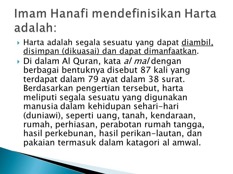  Harta adalah segala sesuatu yang dapat diambil, disimpan (dikuasai) dan dapat dimanfaatkan.  Di dalam Al Quran, kata al mal dengan berbagai bentukn