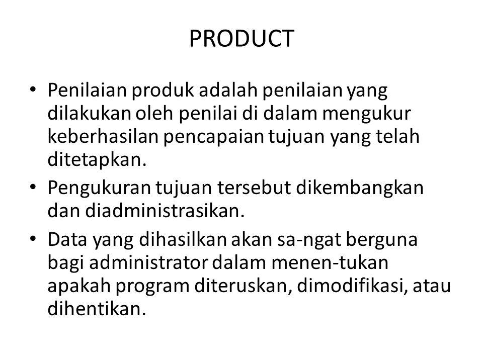 PRODUCT Penilaian produk adalah penilaian yang dilakukan oleh penilai di dalam mengukur keberhasilan pencapaian tujuan yang telah ditetapkan. Pengukur