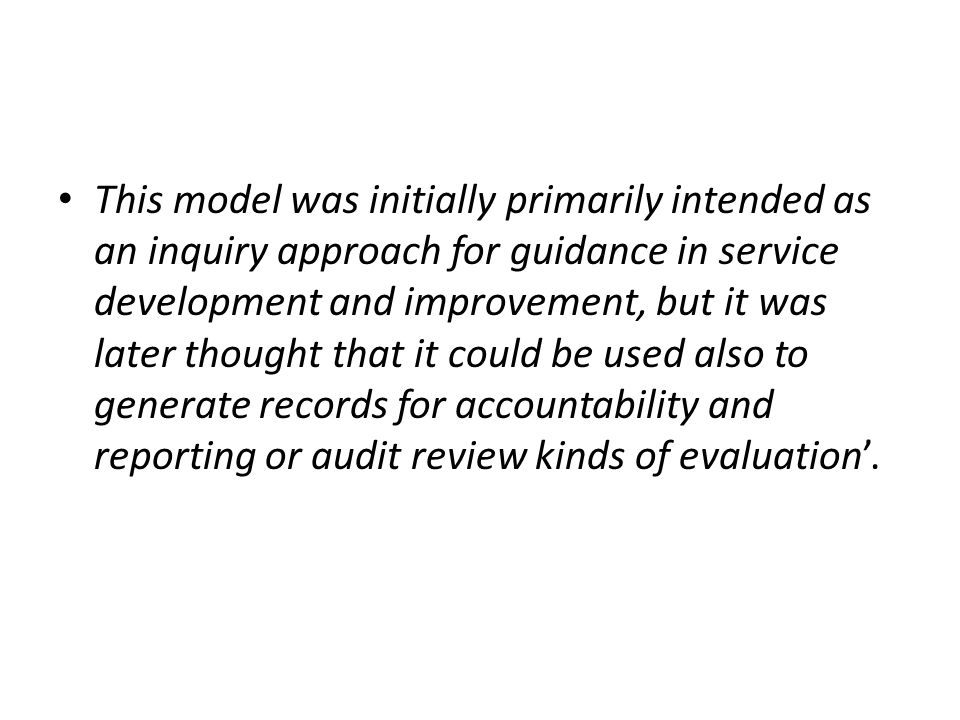 This model was initially primarily intended as an inquiry approach for guidance in service development and improvement, but it was later thought that