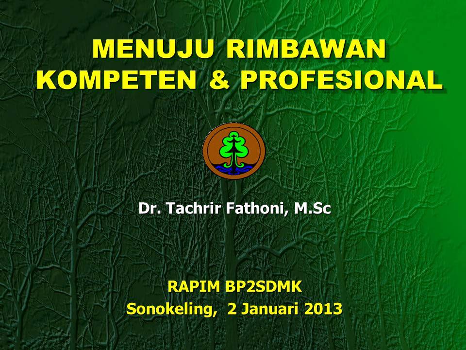 MENUJU RIMBAWAN KOMPETEN & PROFESIONAL Dr. Tachrir Fathoni, M.Sc RAPIM BP2SDMK Sonokeling, 2 Januari 2013
