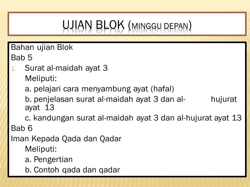 Bahan ujian Blok Bab 5 1. Surat al-maidah ayat 3 Meliputi: a. pelajari cara menyambung ayat (hafal) b. penjelasan surat al-maidah ayat 3 dan al- hujur