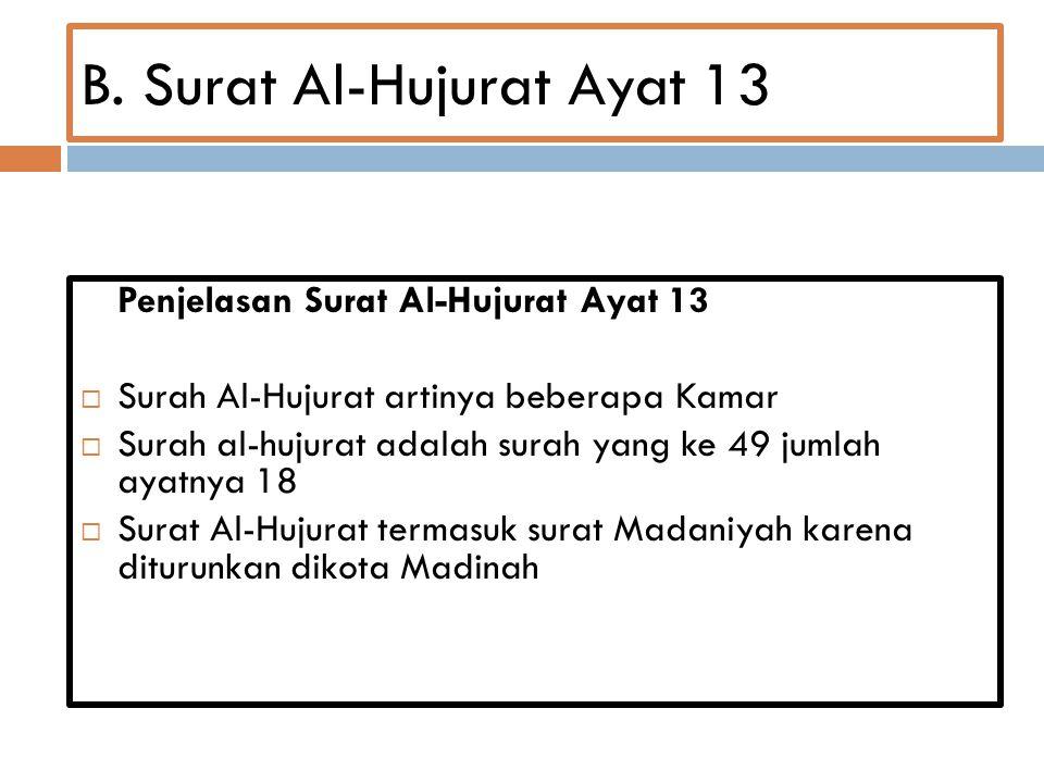 B. Surat Al-Hujurat Ayat 13 Penjelasan Surat Al-Hujurat Ayat 13  Surah Al-Hujurat artinya beberapa Kamar  Surah al-hujurat adalah surah yang ke 49 j