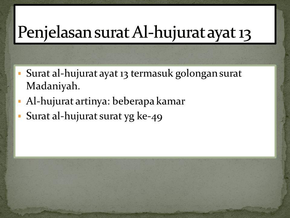  Surat al-hujurat ayat 13 termasuk golongan surat Madaniyah.  Al-hujurat artinya: beberapa kamar  Surat al-hujurat surat yg ke-49