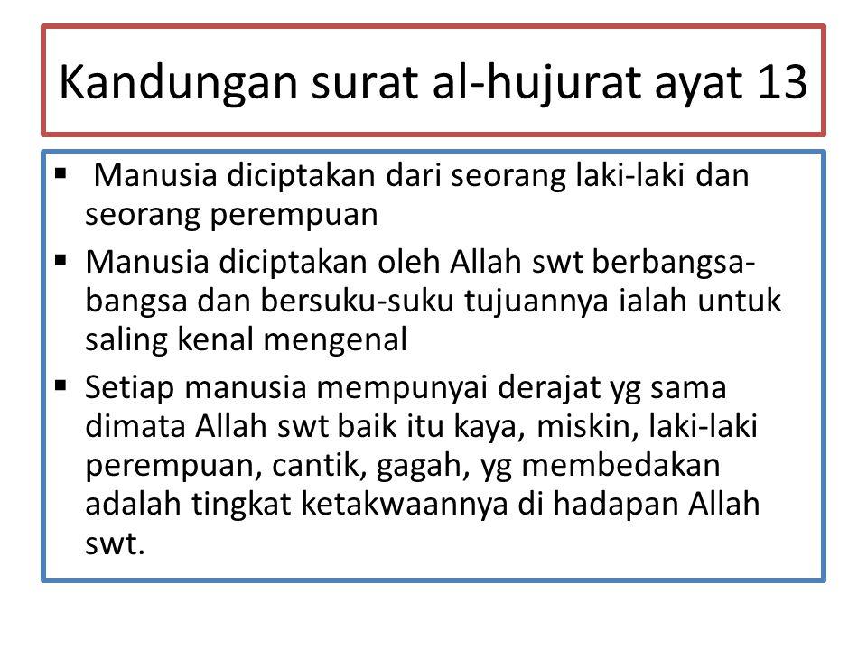 Kandungan surat al-hujurat ayat 13  Manusia diciptakan dari seorang laki-laki dan seorang perempuan  Manusia diciptakan oleh Allah swt berbangsa- ba