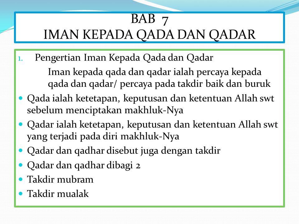 BAB 7 IMAN KEPADA QADA DAN QADAR 1. Pengertian Iman Kepada Qada dan Qadar Iman kepada qada dan qadar ialah percaya kepada qada dan qadar/ percaya pada
