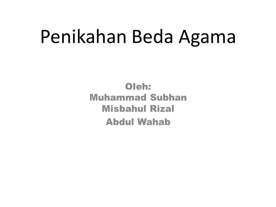 Penikahan Beda Agama Oleh: Muhammad Subhan Misbahul Rizal Abdul Wahab