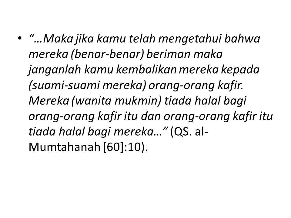 """""""…Maka jika kamu telah mengetahui bahwa mereka (benar-benar) beriman maka janganlah kamu kembalikan mereka kepada (suami-suami mereka) orang-orang kaf"""
