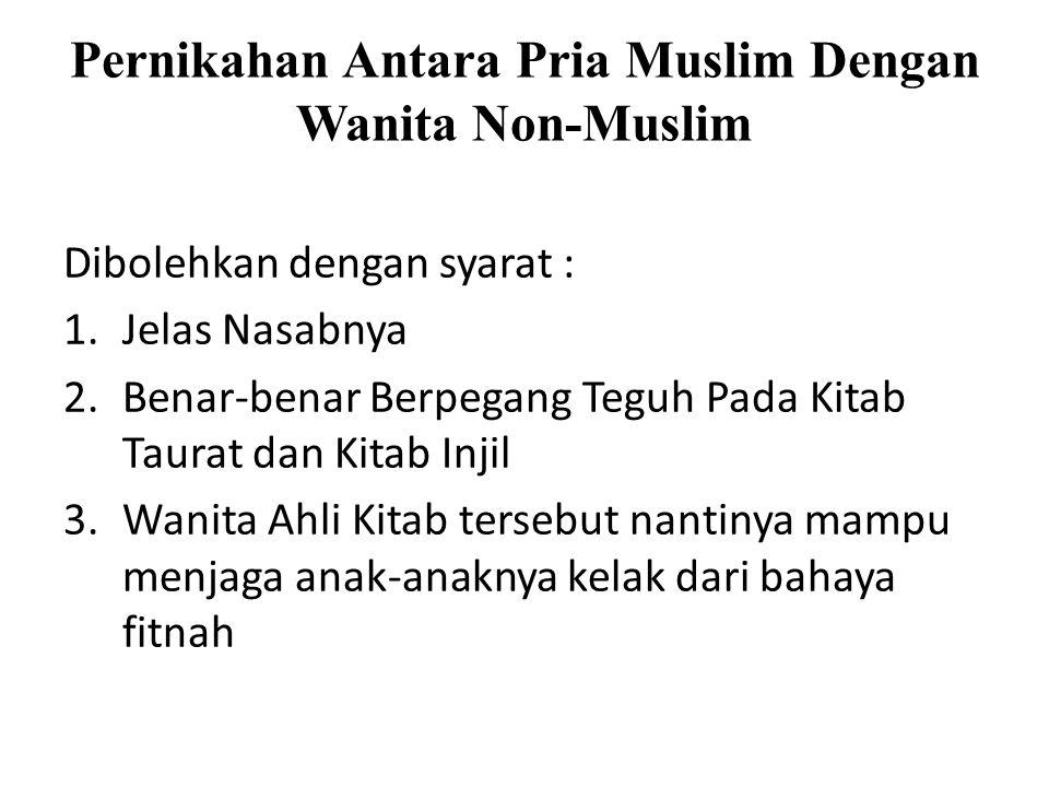 Pernikahan Antara Pria Muslim Dengan Wanita Non-Muslim Dibolehkan dengan syarat : 1.Jelas Nasabnya 2.Benar-benar Berpegang Teguh Pada Kitab Taurat dan