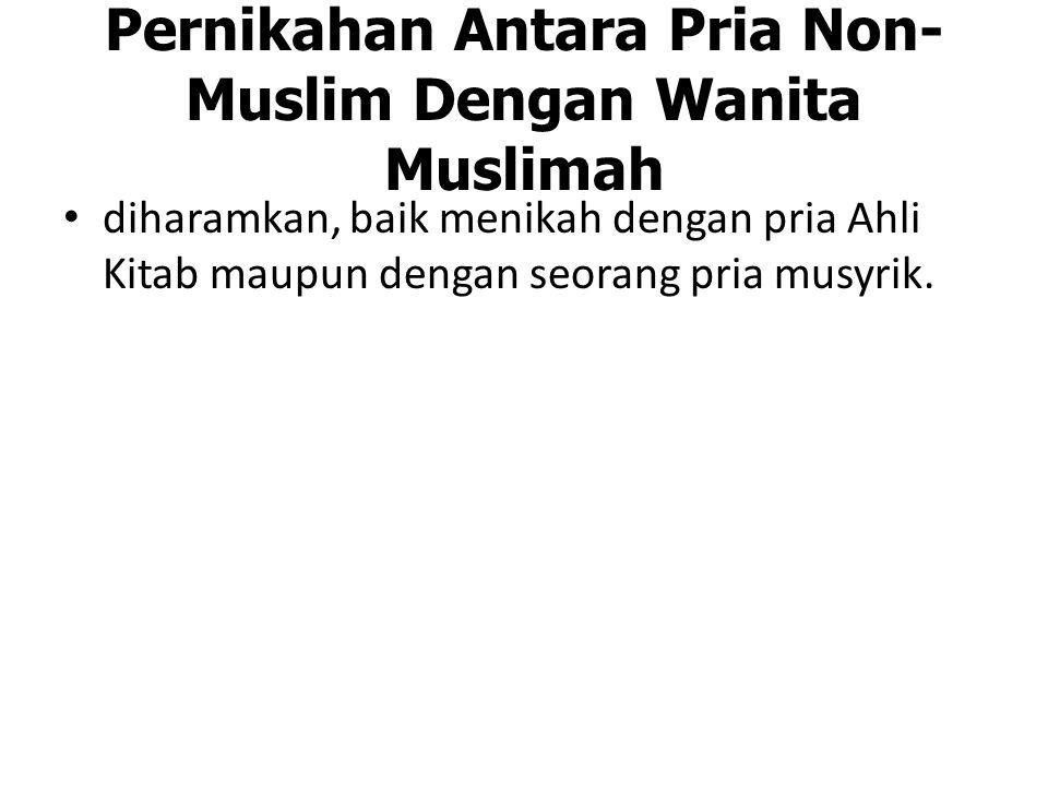 Pernikahan Antara Pria Non- Muslim Dengan Wanita Muslimah diharamkan, baik menikah dengan pria Ahli Kitab maupun dengan seorang pria musyrik.