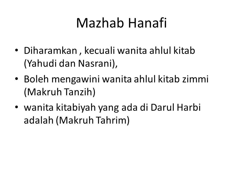 Mazhab Hanafi Diharamkan, kecuali wanita ahlul kitab (Yahudi dan Nasrani), Boleh mengawini wanita ahlul kitab zimmi (Makruh Tanzih) wanita kitabiyah y