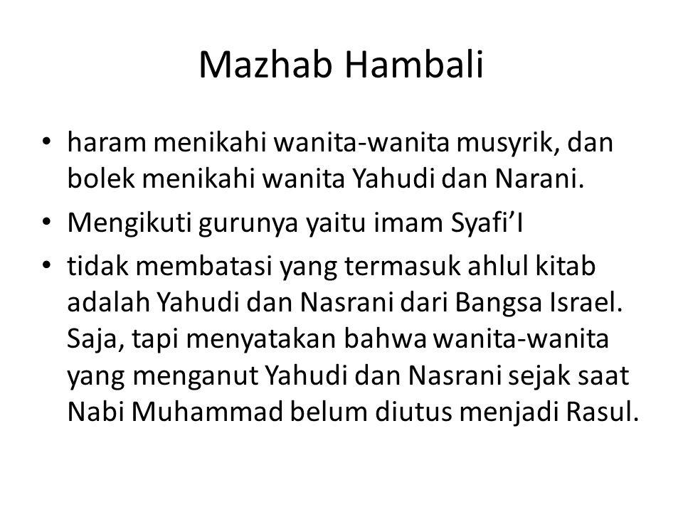 Mazhab Hambali haram menikahi wanita-wanita musyrik, dan bolek menikahi wanita Yahudi dan Narani. Mengikuti gurunya yaitu imam Syafi'I tidak membatasi