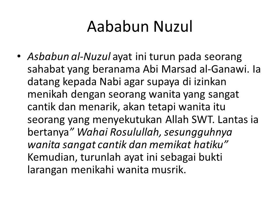 Aababun Nuzul Asbabun al-Nuzul ayat ini turun pada seorang sahabat yang beranama Abi Marsad al-Ganawi. Ia datang kepada Nabi agar supaya di izinkan me