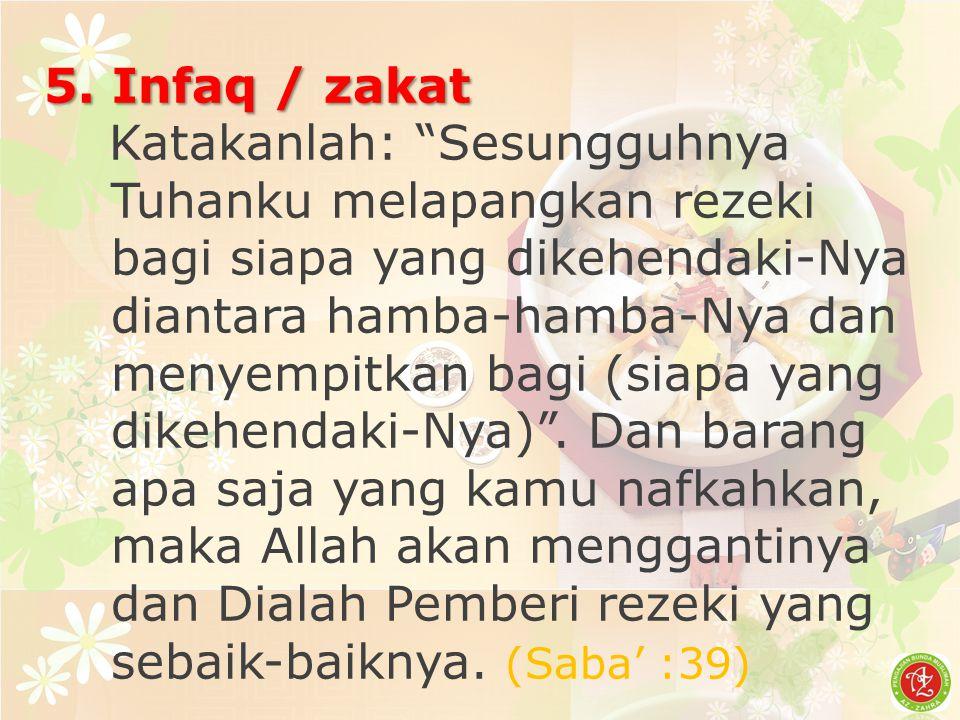 """5. Infaq / zakat Katakanlah: """"Sesungguhnya Tuhanku melapangkan rezeki bagi siapa yang dikehendaki-Nya diantara hamba-hamba-Nya dan menyempitkan bagi ("""