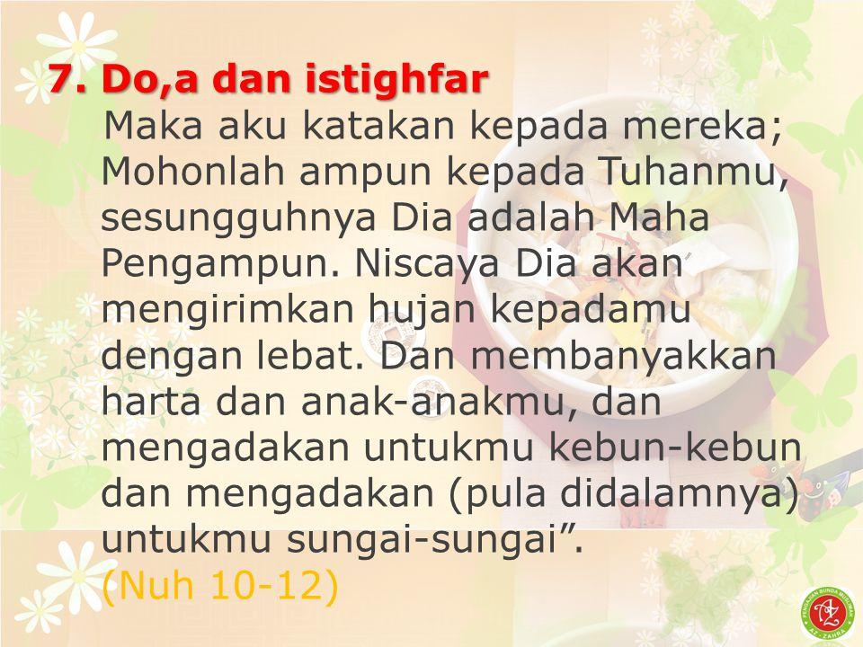 7. Do,a dan istighfar Maka aku katakan kepada mereka; Mohonlah ampun kepada Tuhanmu, sesungguhnya Dia adalah Maha Pengampun. Niscaya Dia akan mengirim