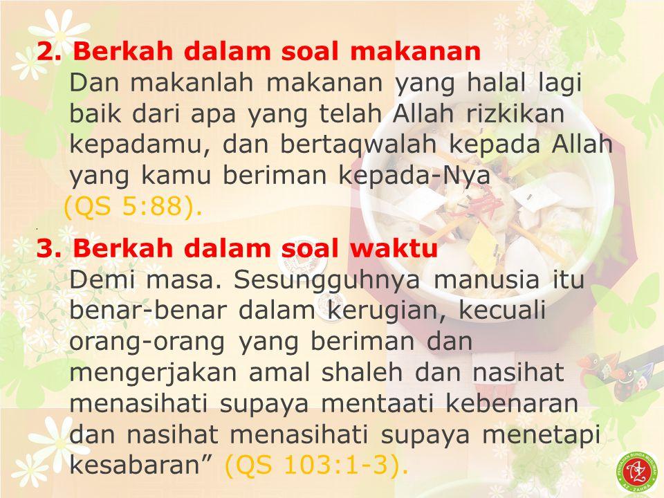 2. Berkah dalam soal makanan Dan makanlah makanan yang halal lagi baik dari apa yang telah Allah rizkikan kepadamu, dan bertaqwalah kepada Allah yang