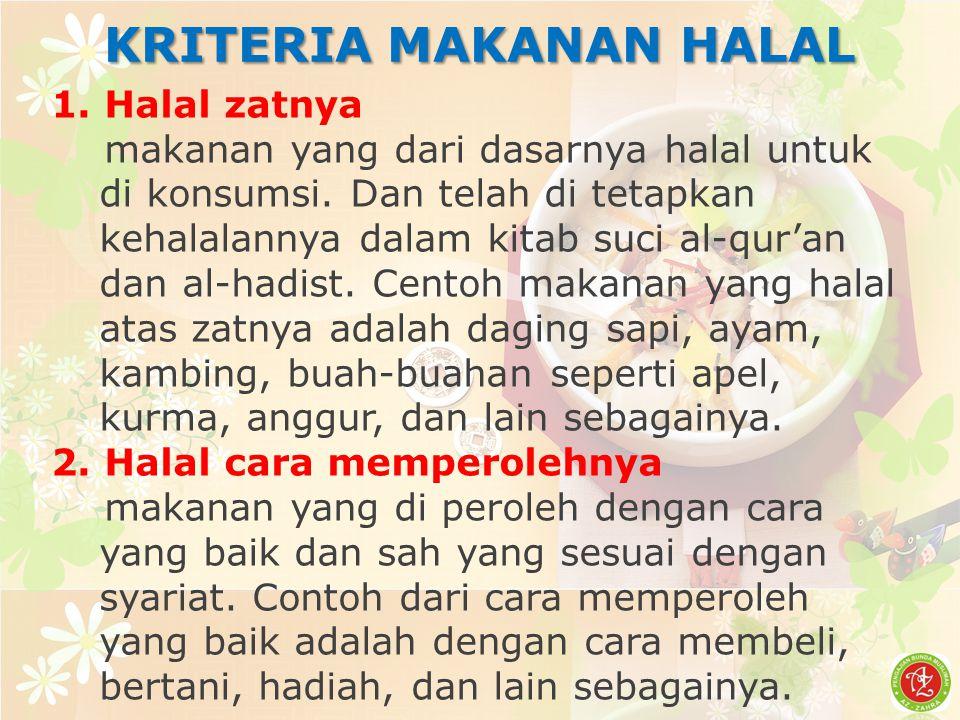 KRITERIA MAKANAN HALAL 1. Halal zatnya makanan yang dari dasarnya halal untuk di konsumsi. Dan telah di tetapkan kehalalannya dalam kitab suci al-qur'