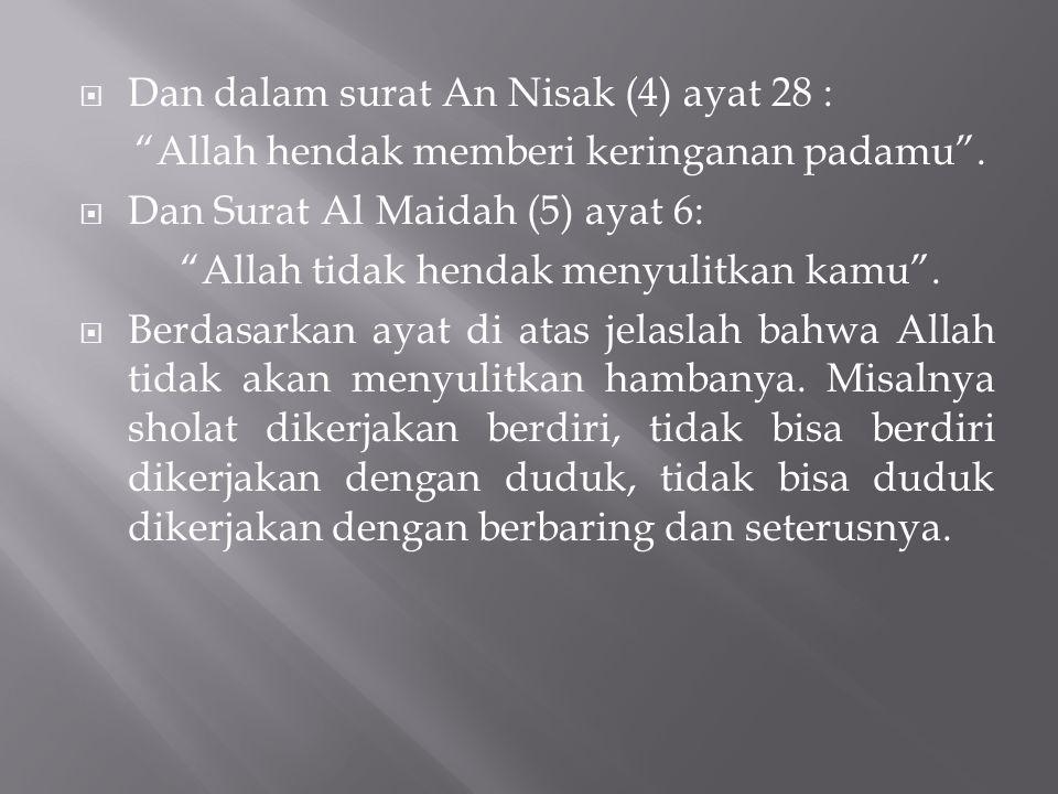 """ Dan dalam surat An Nisak (4) ayat 28 : """"Allah hendak memberi keringanan padamu"""".  Dan Surat Al Maidah (5) ayat 6: """"Allah tidak hendak menyulitkan k"""