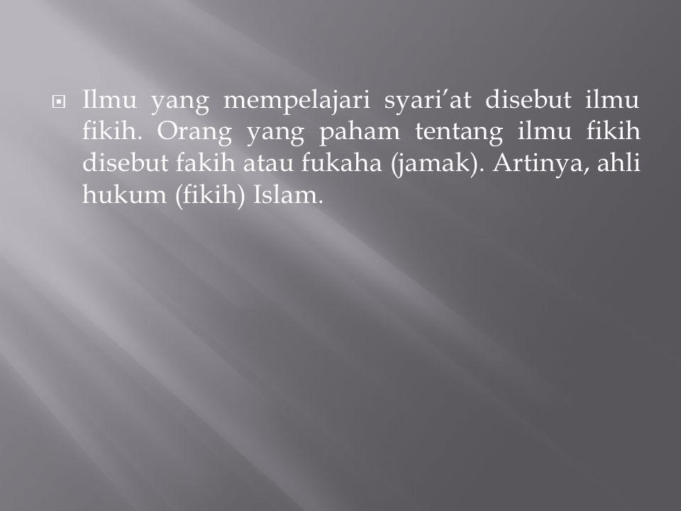  Ilmu yang mempelajari syari'at disebut ilmu fikih. Orang yang paham tentang ilmu fikih disebut fakih atau fukaha (jamak). Artinya, ahli hukum (fikih
