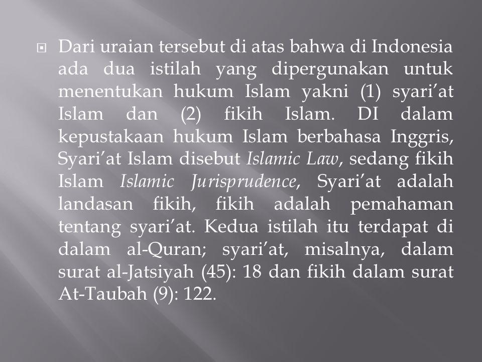  Dari uraian tersebut di atas bahwa di Indonesia ada dua istilah yang dipergunakan untuk menentukan hukum Islam yakni (1) syari'at Islam dan (2) fiki