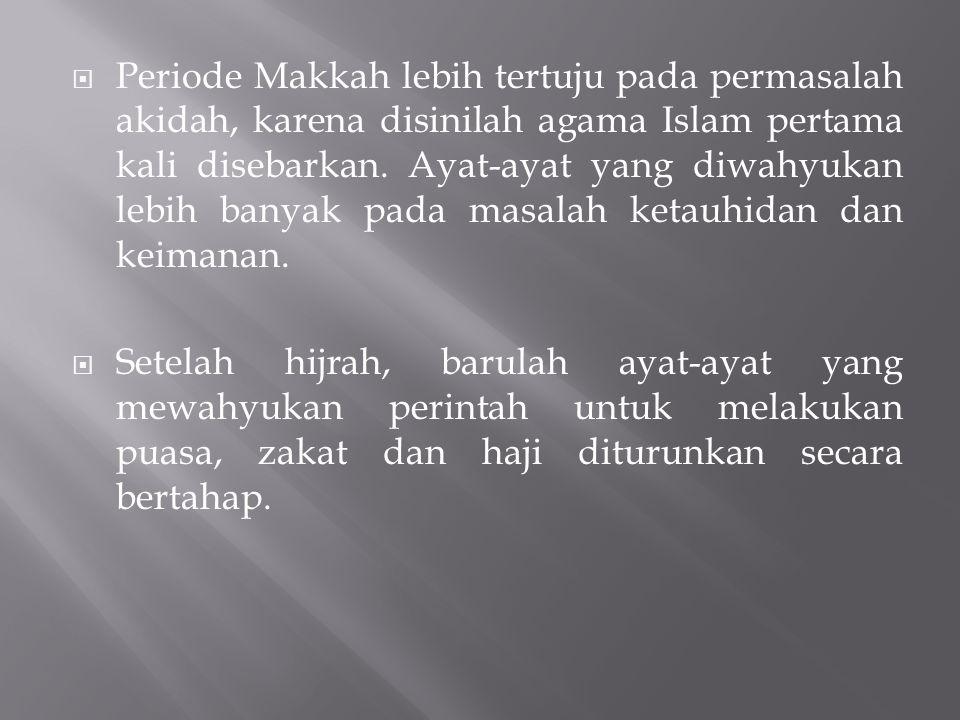  Periode Makkah lebih tertuju pada permasalah akidah, karena disinilah agama Islam pertama kali disebarkan. Ayat-ayat yang diwahyukan lebih banyak pa